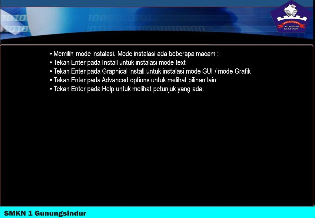Memilih mode instalasi. Mode instalasi ada beberapa macam : Tekan Enter pada Install untuk instalasi mode text Tekan Enter pada Graphical install untu