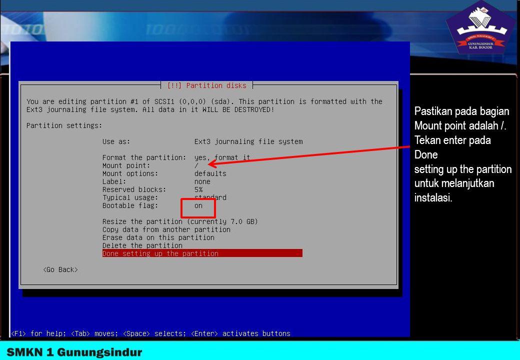 Pastikan pada bagian Mount point adalah /. Tekan enter pada Done setting up the partition untuk melanjutkan instalasi.