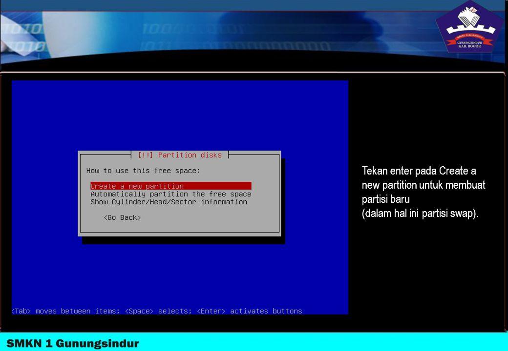 Tekan enter pada Create a new partition untuk membuat partisi baru (dalam hal ini partisi swap).