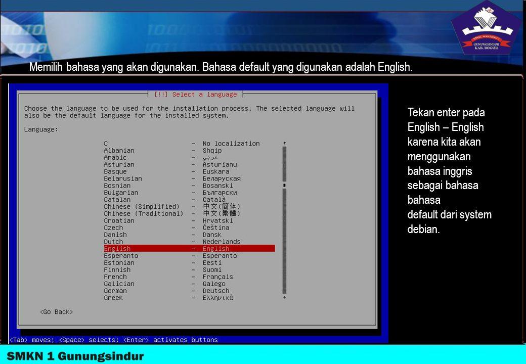 Memilih bahasa yang akan digunakan. Bahasa default yang digunakan adalah English. Tekan enter pada English – English karena kita akan menggunakan baha