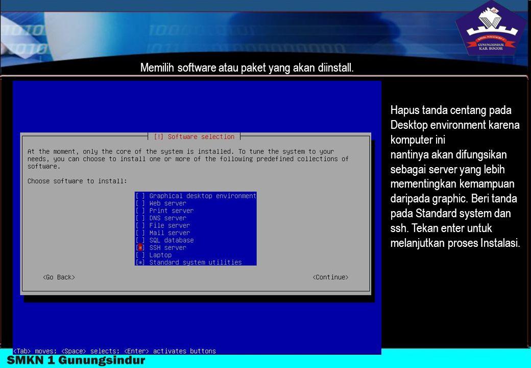 Memilih software atau paket yang akan diinstall. Hapus tanda centang pada Desktop environment karena komputer ini nantinya akan difungsikan sebagai se