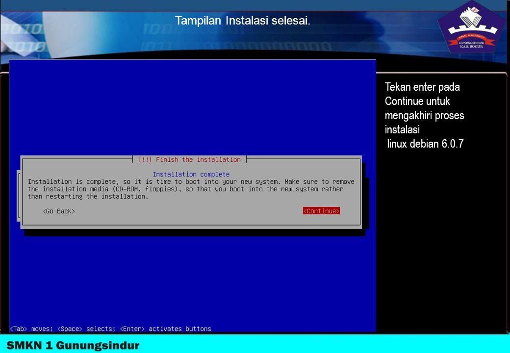 Tampilan Instalasi selesai. Tekan enter pada Continue untuk mengakhiri proses instalasi linux debian 6.0.7