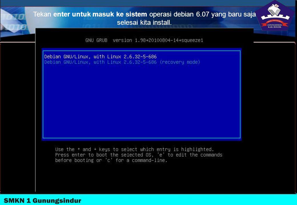Tekan enter untuk masuk ke sistem operasi debian 6.07 yang baru saja selesai kita install.