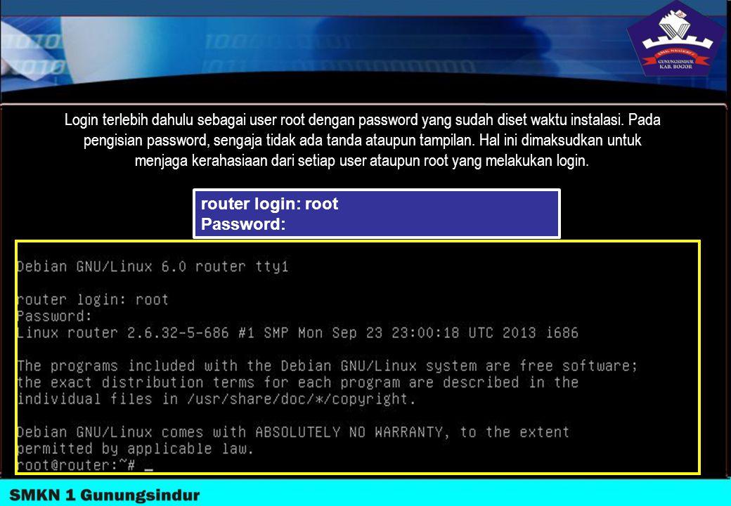 Login terlebih dahulu sebagai user root dengan password yang sudah diset waktu instalasi. Pada pengisian password, sengaja tidak ada tanda ataupun tam