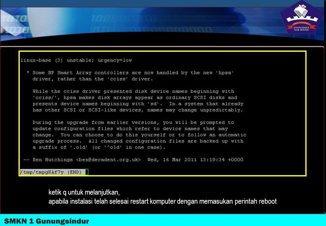 ketik q untuk melanjutkan, apabila instalasi telah selesai restart komputer dengan memasukan perintah reboot