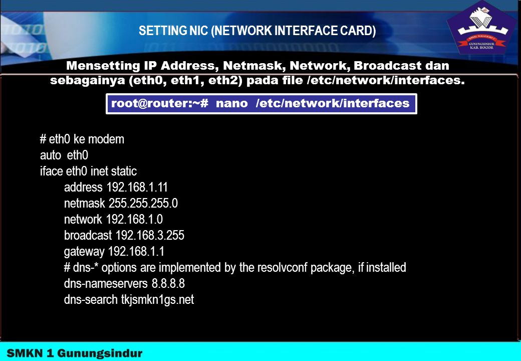 Mensetting IP Address, Netmask, Network, Broadcast dan sebagainya (eth0, eth1, eth2) pada file /etc/network/interfaces. # eth0 ke modem auto eth0 ifac