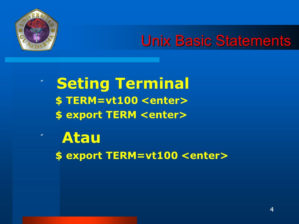 4 Unix Basic Statements Unix Basic Statements ّ Seting Terminal $ TERM=vt100 $ export TERM ّ Atau $ export TERM=vt100