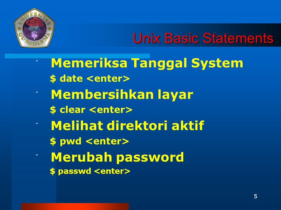 5 Unix Basic Statements ّ Memeriksa Tanggal System $ date ّ Membersihkan layar $ clear ّ Melihat direktori aktif $ pwd ّ Merubah password $ passwd