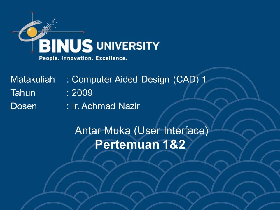 Antar Muka (User Interface) Pertemuan 1&2 Matakuliah: Computer Aided Design (CAD) 1 Tahun: 2009 Dosen: Ir. Achmad Nazir
