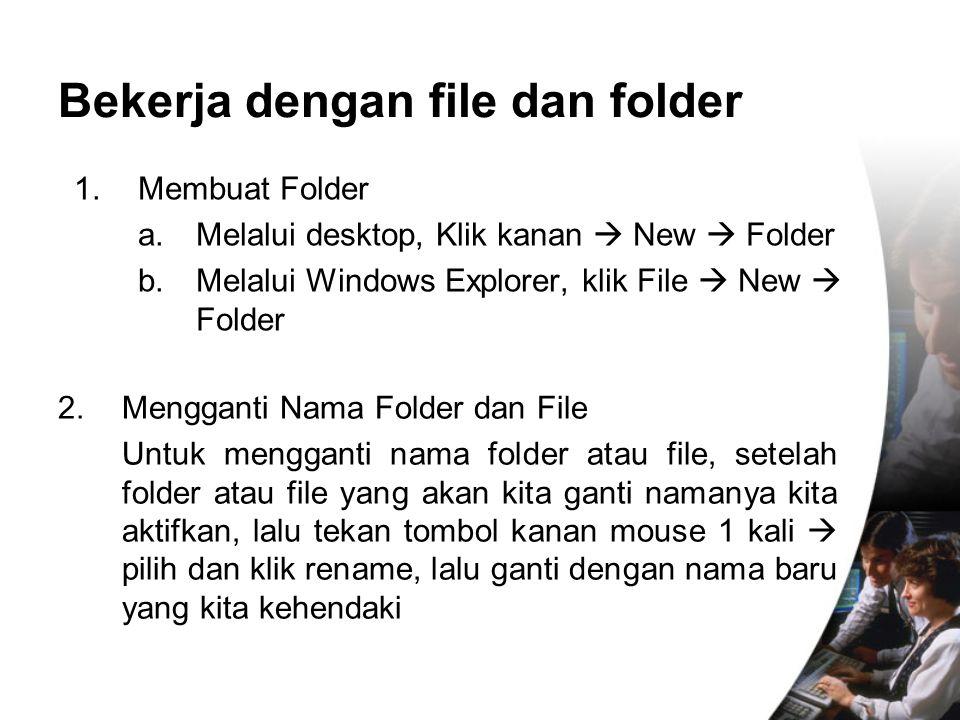 1.Membuat Folder a. Melalui desktop, Klik kanan  New  Folder b. Melalui Windows Explorer, klik File  New  Folder Bekerja dengan file dan folder 2.