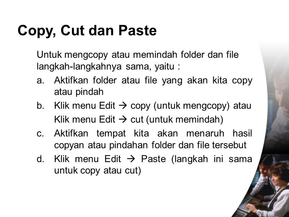 Untuk mengcopy atau memindah folder dan file langkah-langkahnya sama, yaitu : a. Aktifkan folder atau file yang akan kita copy atau pindah b. Klik men