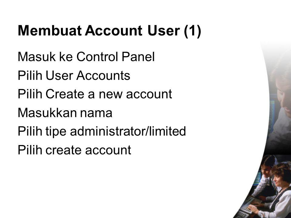 Masuk ke Control Panel Pilih User Accounts Pilih Create a new account Masukkan nama Pilih tipe administrator/limited Pilih create account Membuat Acco