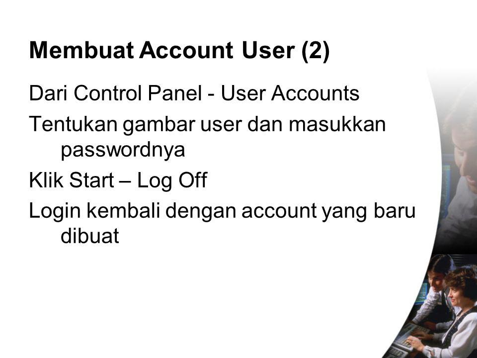Dari Control Panel - User Accounts Tentukan gambar user dan masukkan passwordnya Klik Start – Log Off Login kembali dengan account yang baru dibuat Me