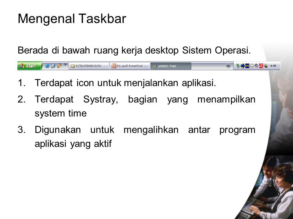 Mengenal Taskbar Berada di bawah ruang kerja desktop Sistem Operasi. 1. Terdapat icon untuk menjalankan aplikasi. 2.Terdapat Systray, bagian yang mena