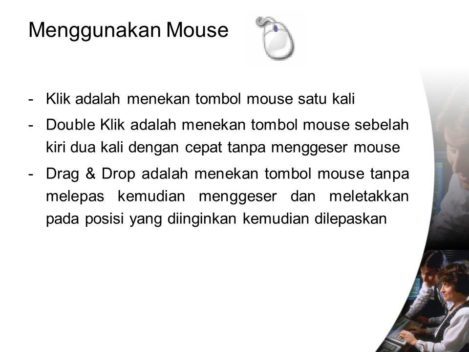 Menggunakan Mouse -Klik adalah menekan tombol mouse satu kali -Double Klik adalah menekan tombol mouse sebelah kiri dua kali dengan cepat tanpa mengge