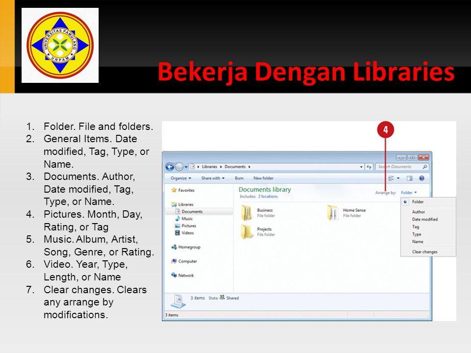 Bekerja Dengan Libraries 1.Folder. File and folders. 2.General Items. Date modified, Tag, Type, or Name. 3.Documents. Author, Date modified, Tag, Type