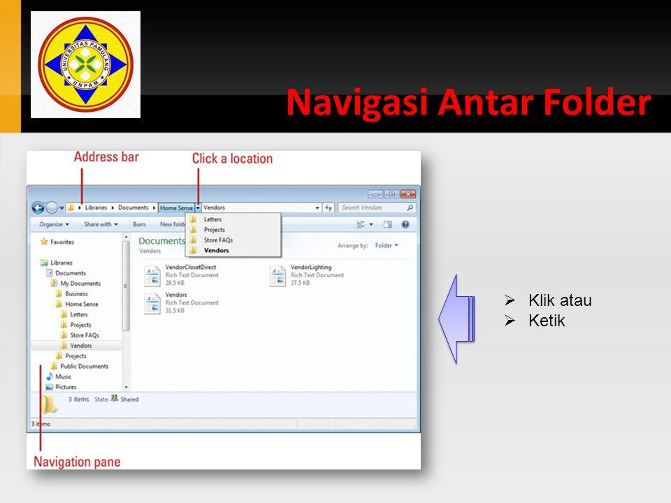 Navigasi Antar Folder  Klik atau  Ketik