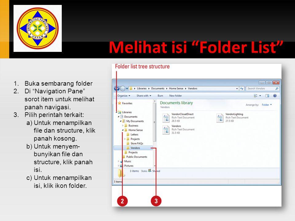 """Melihat isi """"Folder List"""" 1.Buka sembarang folder 2.Di """"Navigation Pane"""" sorot item untuk melihat panah navigasi. 3.Pilih perintah terkait: a)Untuk me"""