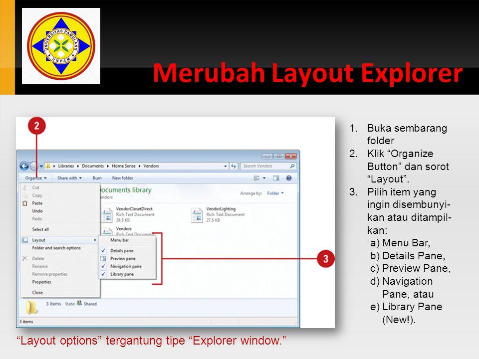 "Merubah Layout Explorer 1.Buka sembarang folder 2.Klik ""Organize Button"" dan sorot ""Layout"". 3.Pilih item yang ingin disembunyi- kan atau ditampil- ka"
