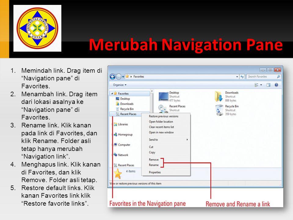 """Merubah Navigation Pane 1.Memindah link. Drag item di """"Navigation pane"""" di Favorites. 2.Menambah link. Drag item dari lokasi asalnya ke """"Navigation pa"""