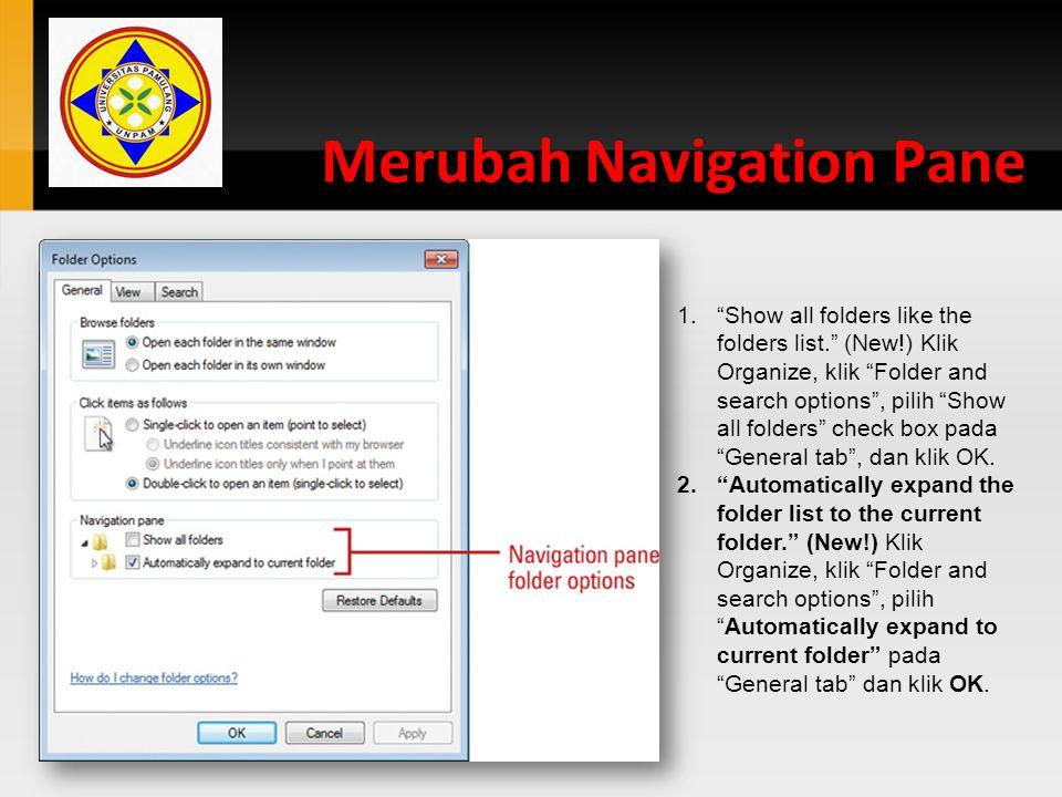"Merubah Navigation Pane 1.""Show all folders like the folders list."" (New!) Klik Organize, klik ""Folder and search options"", pilih ""Show all folders"" c"