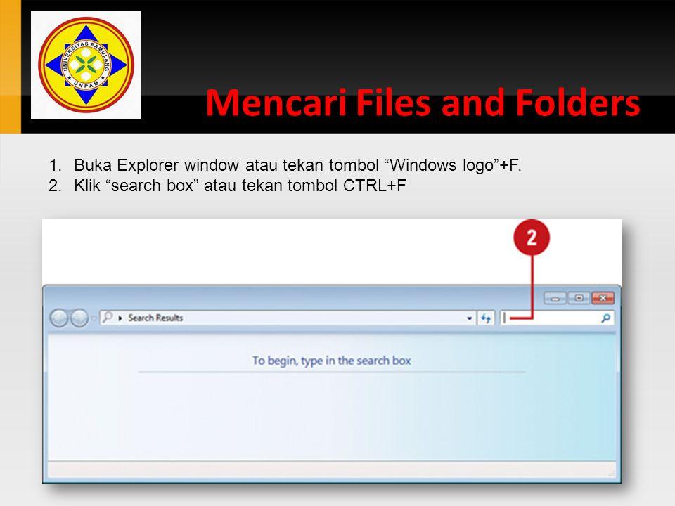"Mencari Files and Folders 1.Buka Explorer window atau tekan tombol ""Windows logo""+F. 2.Klik ""search box"" atau tekan tombol CTRL+F"