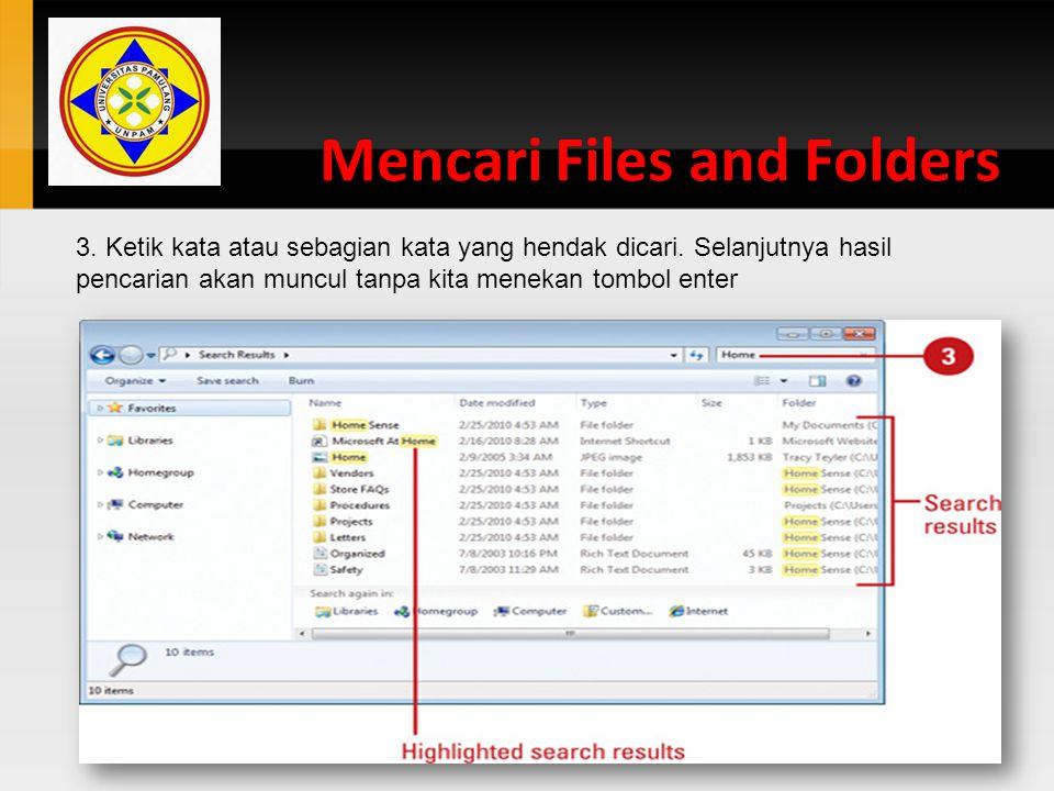 Mencari Files and Folders 3. Ketik kata atau sebagian kata yang hendak dicari. Selanjutnya hasil pencarian akan muncul tanpa kita menekan tombol enter