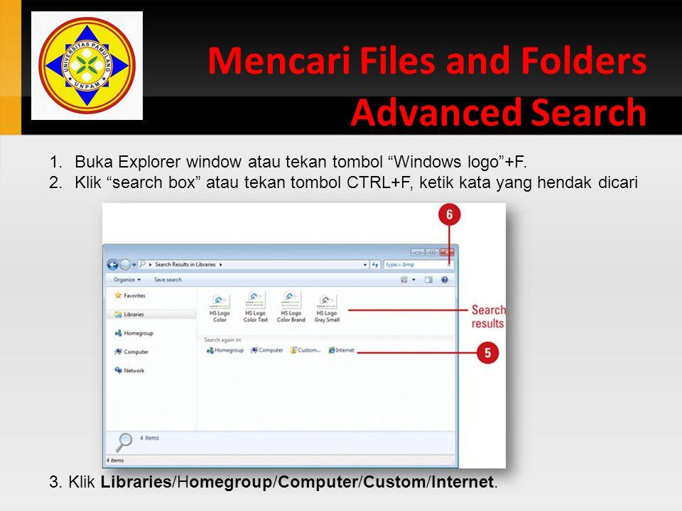 "Mencari Files and Folders Advanced Search 1.Buka Explorer window atau tekan tombol ""Windows logo""+F. 2.Klik ""search box"" atau tekan tombol CTRL+F, ket"
