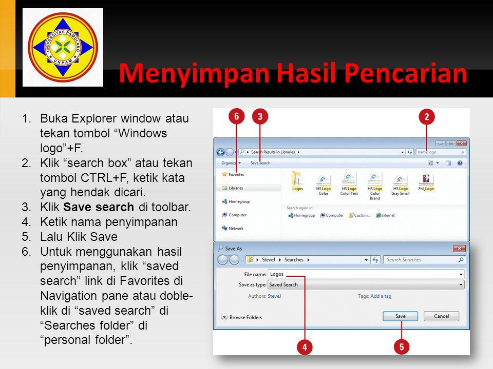 """Menyimpan Hasil Pencarian 1.Buka Explorer window atau tekan tombol """"Windows logo""""+F. 2.Klik """"search box"""" atau tekan tombol CTRL+F, ketik kata yang hen"""