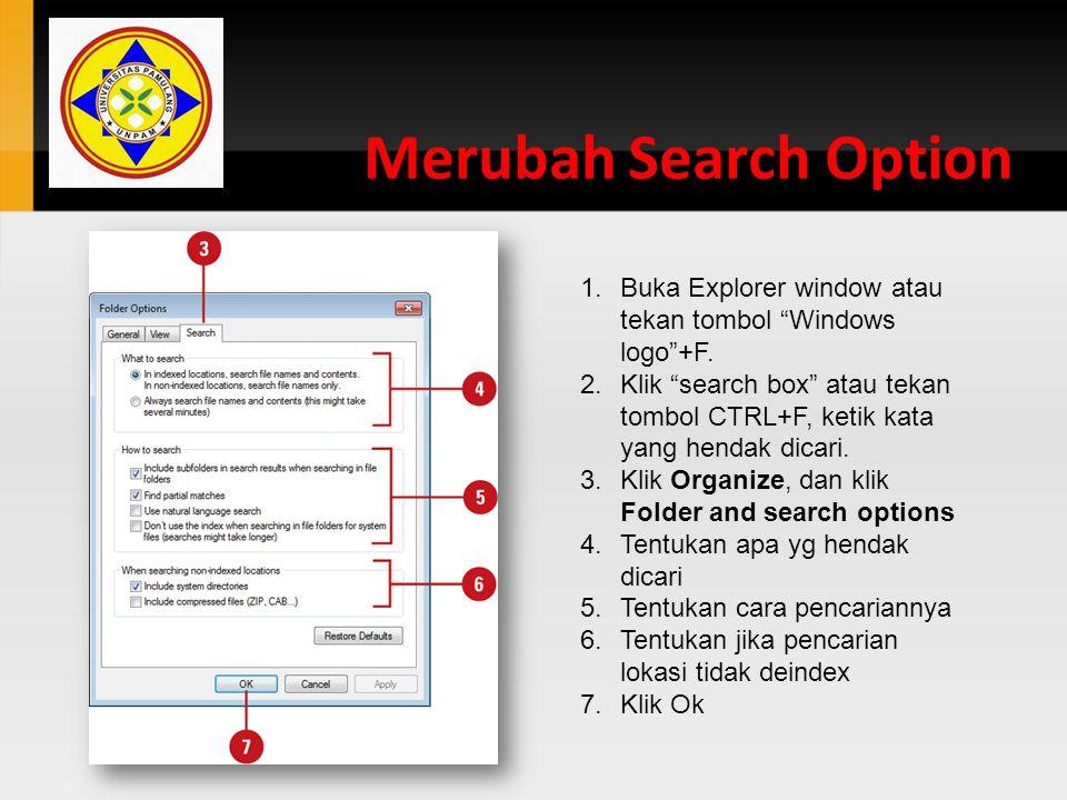 """Merubah Search Option 1.Buka Explorer window atau tekan tombol """"Windows logo""""+F. 2.Klik """"search box"""" atau tekan tombol CTRL+F, ketik kata yang hendak"""