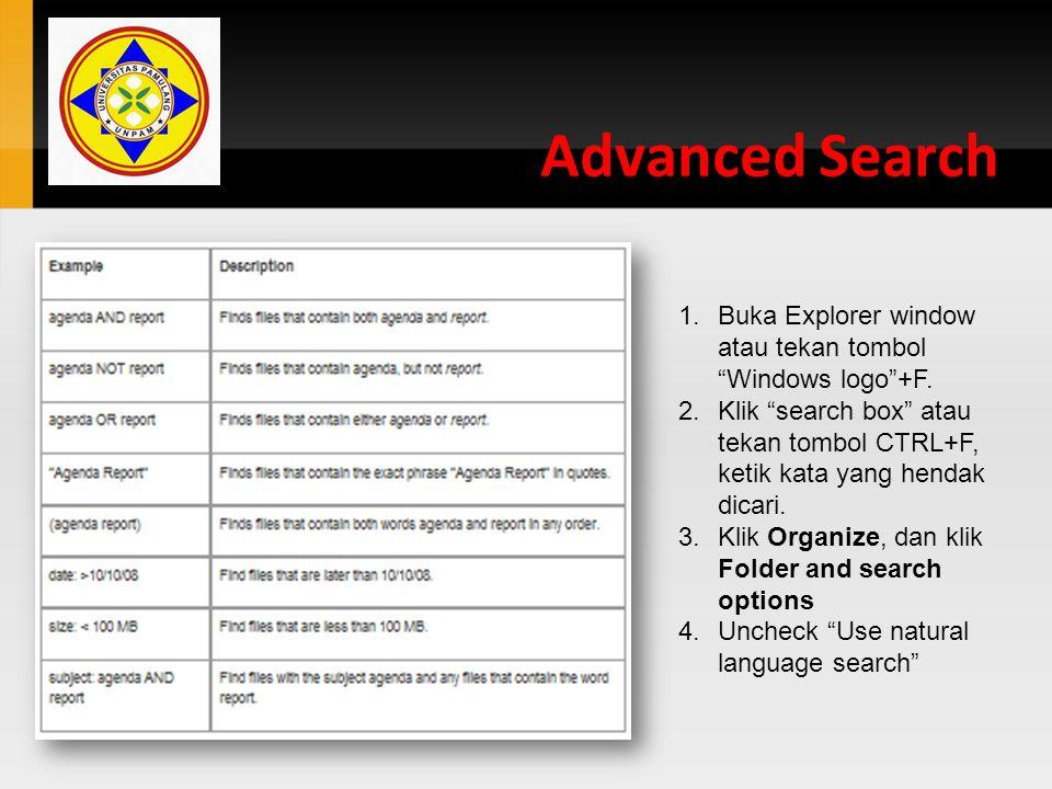 """Advanced Search 1.Buka Explorer window atau tekan tombol """"Windows logo""""+F. 2.Klik """"search box"""" atau tekan tombol CTRL+F, ketik kata yang hendak dicari"""