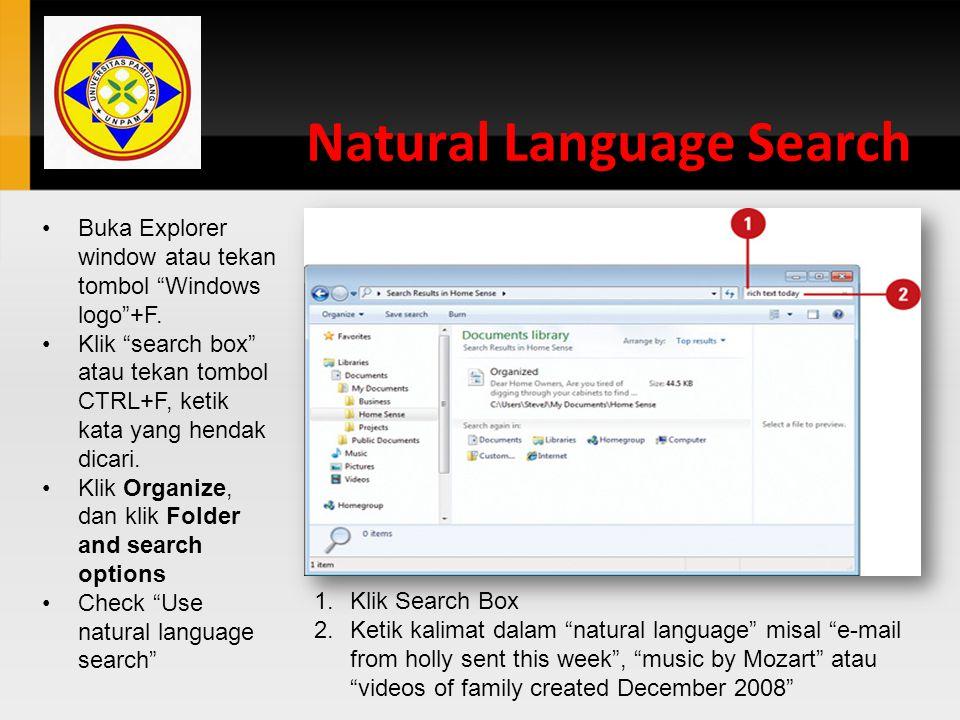 "Natural Language Search Buka Explorer window atau tekan tombol ""Windows logo""+F. Klik ""search box"" atau tekan tombol CTRL+F, ketik kata yang hendak di"