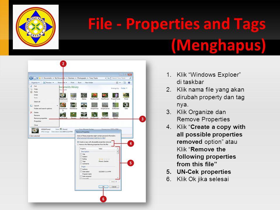 "File - Properties and Tags (Menghapus) 1.Klik ""Windows Exploer"" di taskbar 2.Klik nama file yang akan dirubah property dan tag nya. 3.Klik Organize da"