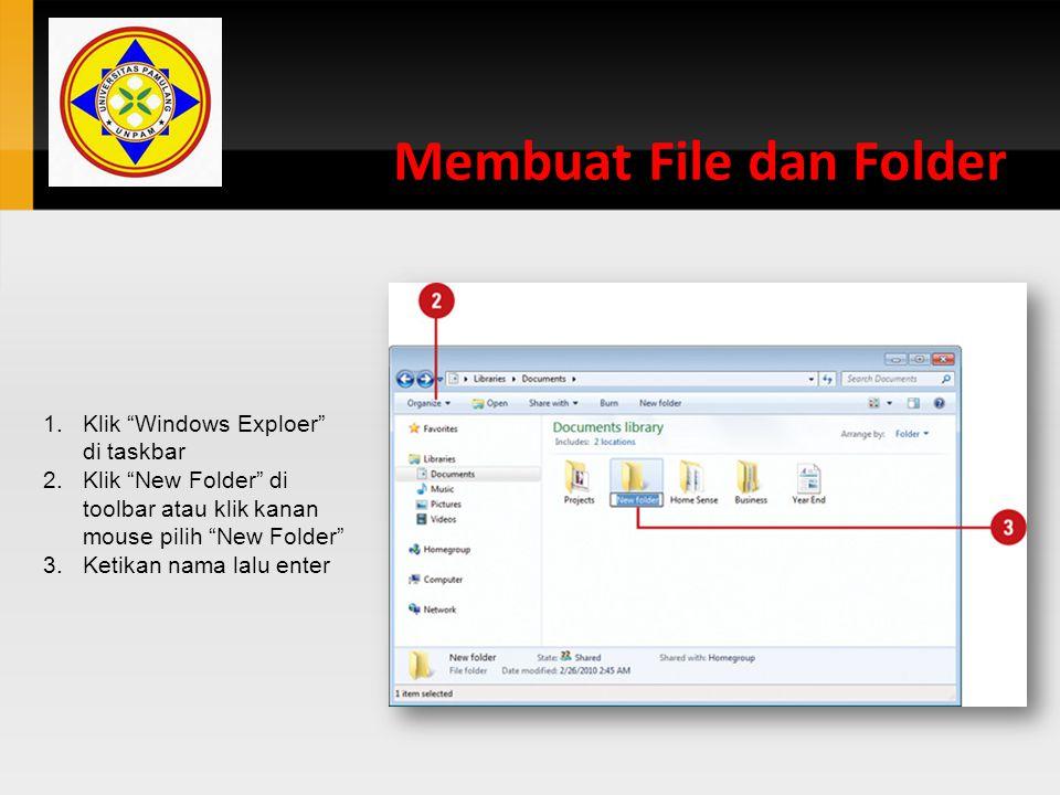 """Membuat File dan Folder 1.Klik """"Windows Exploer"""" di taskbar 2.Klik """"New Folder"""" di toolbar atau klik kanan mouse pilih """"New Folder"""" 3.Ketikan nama lal"""