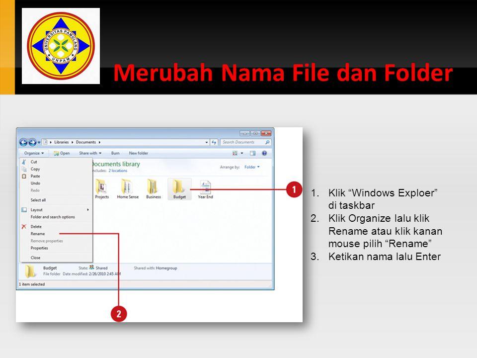 "Merubah Nama File dan Folder 1.Klik ""Windows Exploer"" di taskbar 2.Klik Organize lalu klik Rename atau klik kanan mouse pilih ""Rename"" 3.Ketikan nama"
