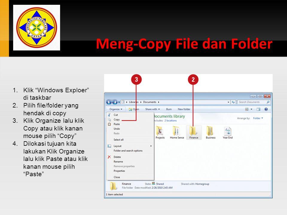 """Meng-Copy File dan Folder 1.Klik """"Windows Exploer"""" di taskbar 2.Pilih file/folder yang hendak di copy 3.Klik Organize lalu klik Copy atau klik kanan m"""