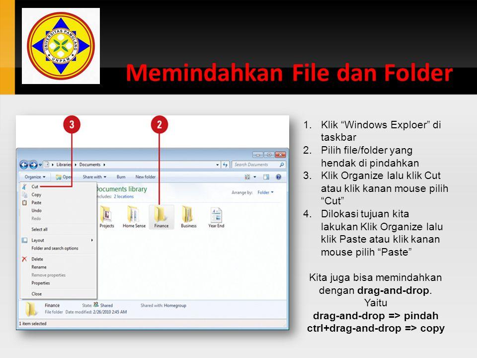 """Memindahkan File dan Folder 1.Klik """"Windows Exploer"""" di taskbar 2.Pilih file/folder yang hendak di pindahkan 3.Klik Organize lalu klik Cut atau klik k"""