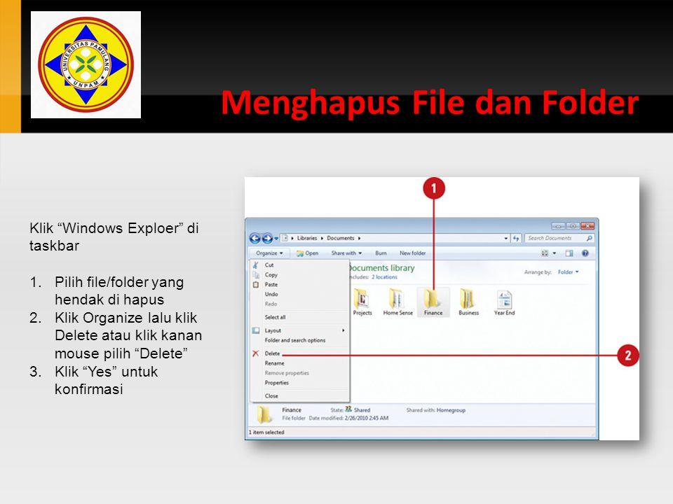 "Menghapus File dan Folder Klik ""Windows Exploer"" di taskbar 1.Pilih file/folder yang hendak di hapus 2.Klik Organize lalu klik Delete atau klik kanan"