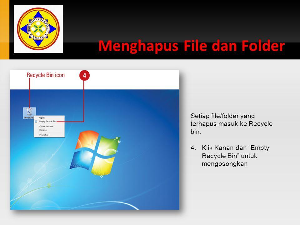 "Menghapus File dan Folder Setiap file/folder yang terhapus masuk ke Recycle bin. 4.Klik Kanan dan ""Empty Recycle Bin"" untuk mengosongkan"