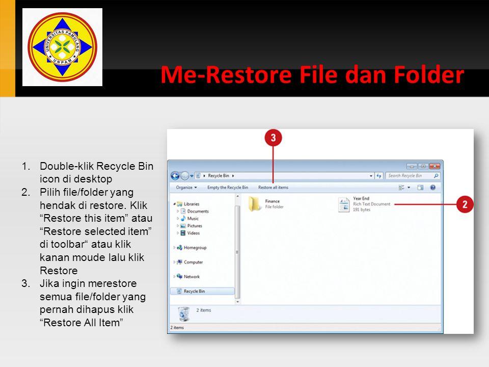 """Me-Restore File dan Folder 1.Double-klik Recycle Bin icon di desktop 2.Pilih file/folder yang hendak di restore. Klik """"Restore this item"""" atau """"Restor"""