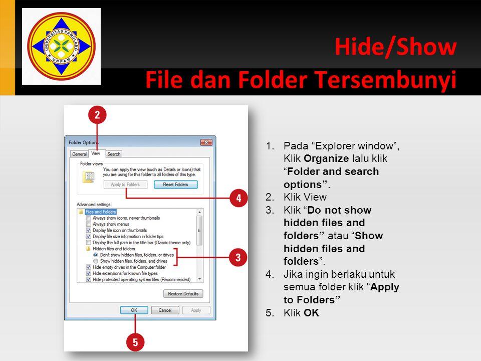 "Hide/Show File dan Folder Tersembunyi 1.Pada ""Explorer window"", Klik Organize lalu klik ""Folder and search options"". 2.Klik View 3.Klik ""Do not show h"