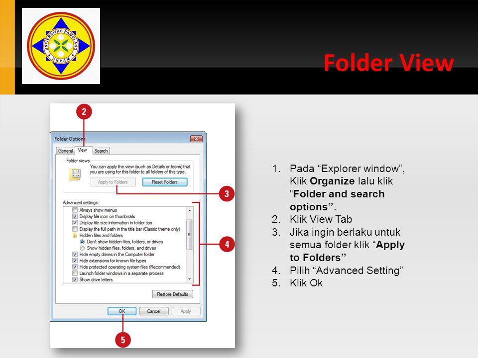 "Folder View 1.Pada ""Explorer window"", Klik Organize lalu klik ""Folder and search options"". 2.Klik View Tab 3.Jika ingin berlaku untuk semua folder kli"