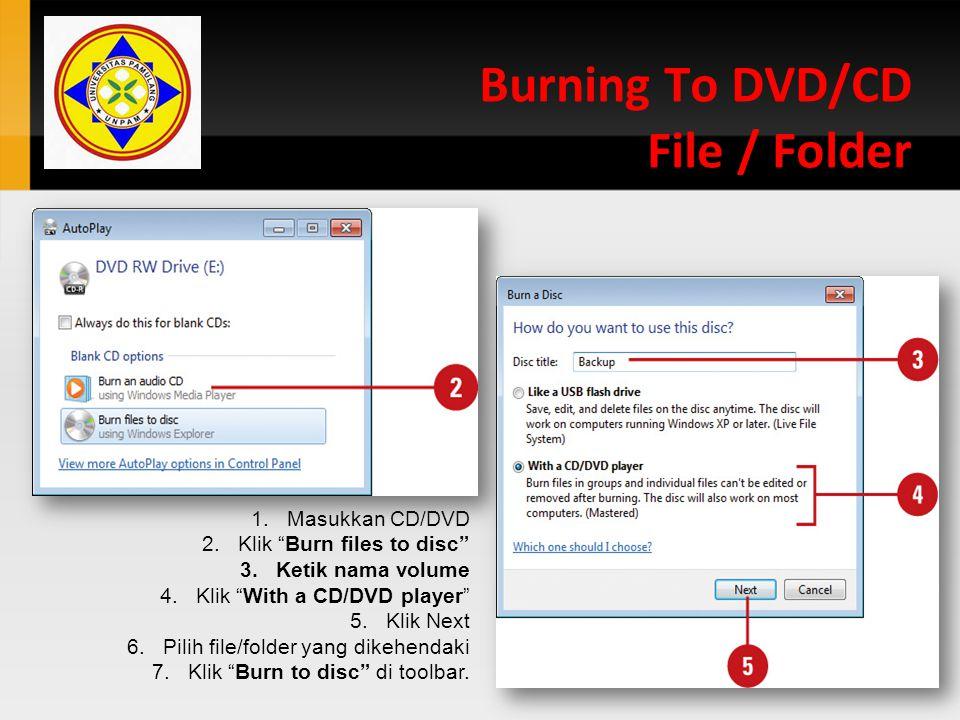 "Burning To DVD/CD File / Folder 1.Masukkan CD/DVD 2.Klik ""Burn files to disc"" 3.Ketik nama volume 4.Klik ""With a CD/DVD player"" 5.Klik Next 6.Pilih fi"