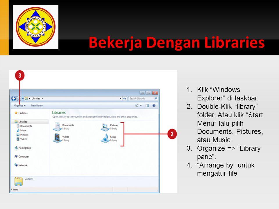 """Bekerja Dengan Libraries 1.Klik """"Windows Explorer"""" di taskbar. 2.Double-Klik """"library"""" folder. Atau klik """"Start Menu"""" lalu pilih Documents, Pictures,"""