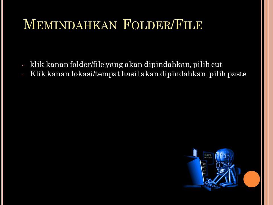 M EMINDAHKAN F OLDER /F ILE - klik kanan folder/file yang akan dipindahkan, pilih cut - Klik kanan lokasi/tempat hasil akan dipindahkan, pilih paste