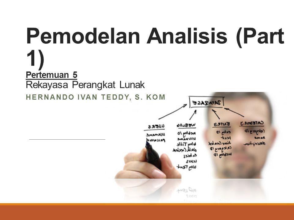 Pemodelan Analisis (Part 1) Pertemuan 5 Rekayasa Perangkat Lunak HERNANDO IVAN TEDDY, S. KOM
