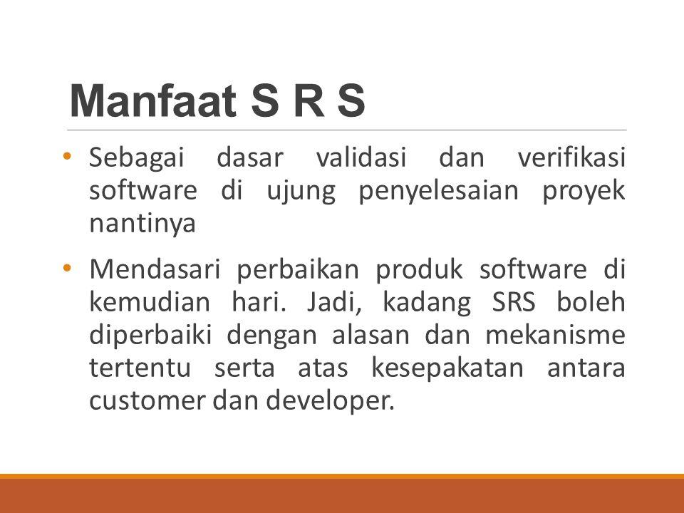 Manfaat S R S Sebagai dasar validasi dan verifikasi software di ujung penyelesaian proyek nantinya Mendasari perbaikan produk software di kemudian hari.