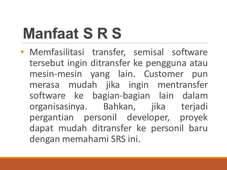 Manfaat S R S Memfasilitasi transfer, semisal software tersebut ingin ditransfer ke pengguna atau mesin-mesin yang lain.