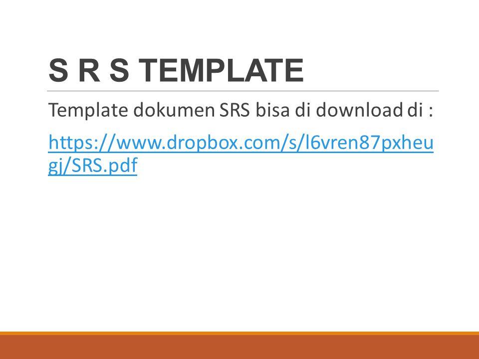 S R S TEMPLATE Template dokumen SRS bisa di download di : https://www.dropbox.com/s/l6vren87pxheu gj/SRS.pdfhttps://www.dropbox.com/s/l6vren87pxheu gj/SRS.pdf