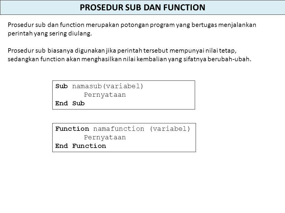 PROSEDUR SUB DAN FUNCTION Prosedur sub dan function merupakan potongan program yang bertugas menjalankan perintah yang sering diulang.
